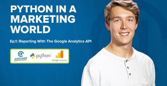 Python in a Marketing World: Episode 1 - Reporting with the Google Analytics API