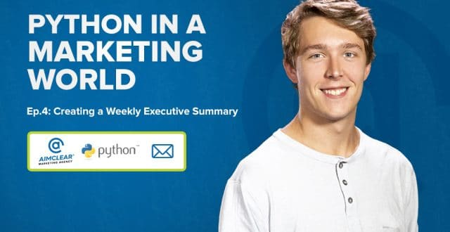 Python in a Marketing World - Episode 4 - Create a Weekly Executive Summary
